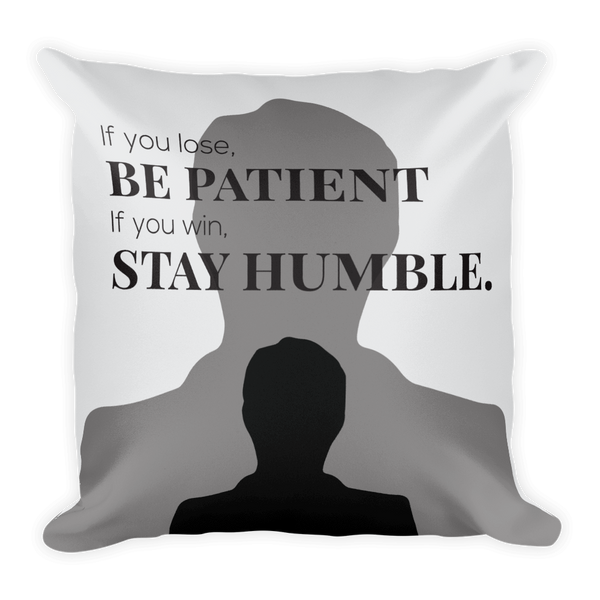 Be Patient, Stay Humble Pillow