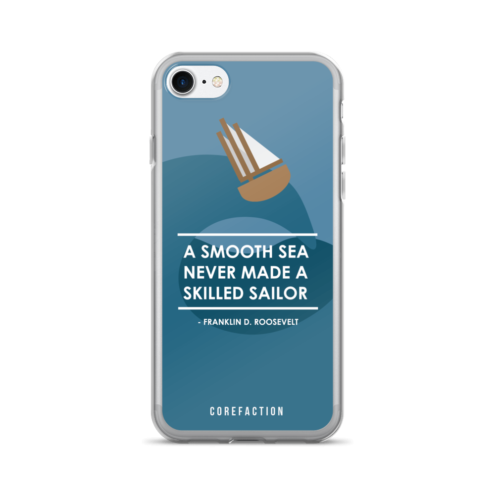 A Smooth Sea Never Made a Skilled Sailor iPhone Case