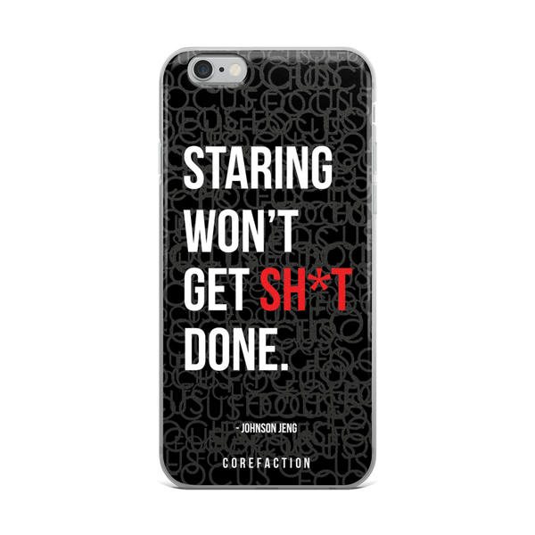 Staring Won't Get Sh*t Done iPhone Case