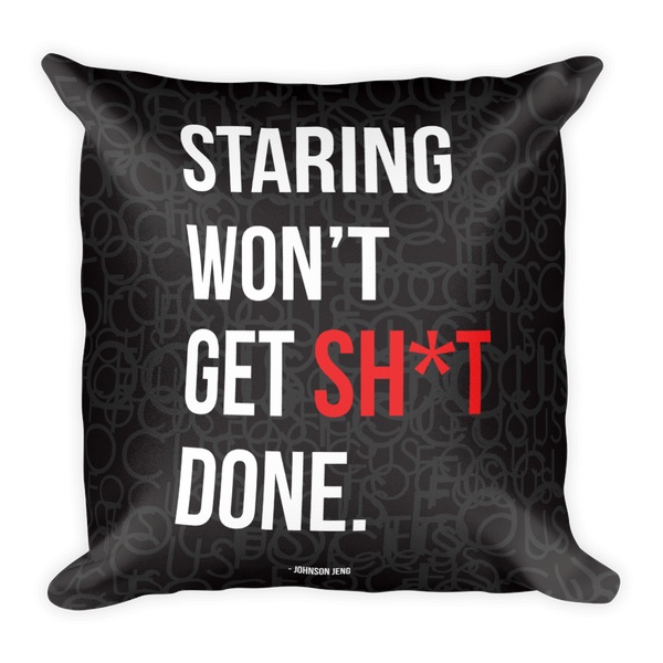 Staring Won't Get Sh*t Done Pillow