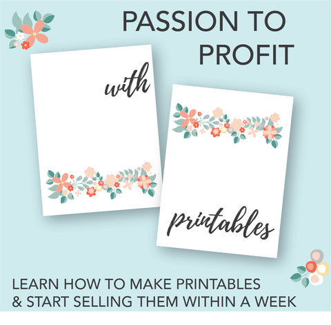 LEARN HOW TO MAKE PRINTABLES & START SELLING THEM WITHIN A WEEK
