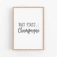 Load image into Gallery viewer, But First Champagne Print - Home Decor Print - Happy Joy Decor