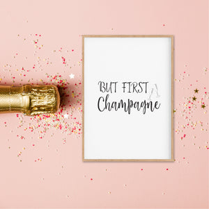 But First Champagne Print - Home Decor Print - Happy Joy Decor