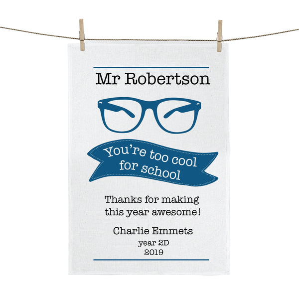 You're Too Cool For School Teachers Personalised Custom Colour Tea Towel - Happy Joy Decor