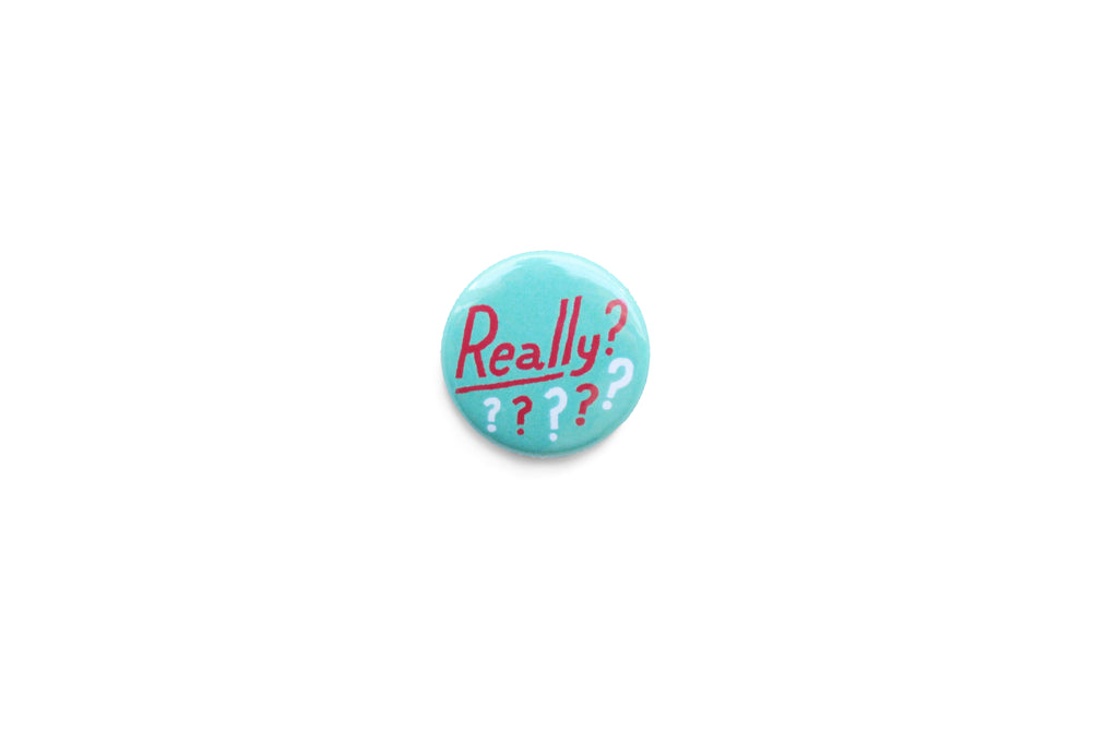 """Really?"" Badge"