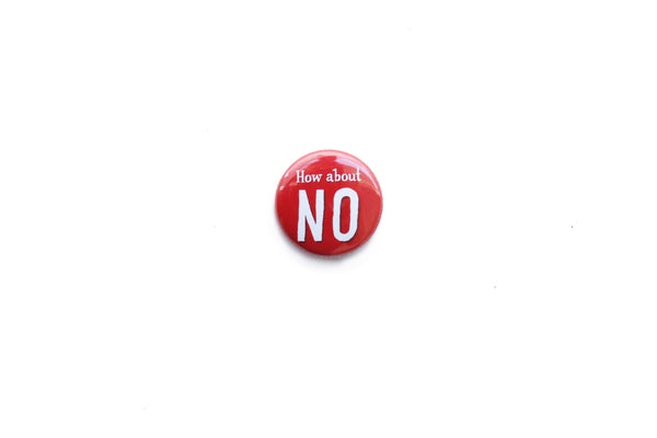 """How about NO"" Badge"