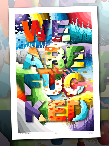 """WE ARE FUCKED"" Prints and Original Painting"