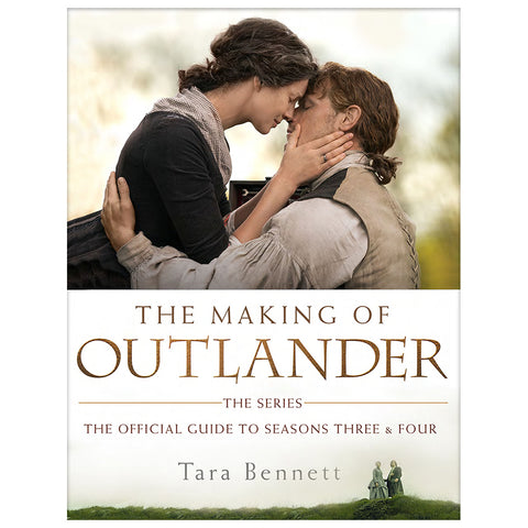 The Making of Outlander: The Series: The Official Guide to Seasons Three & Four