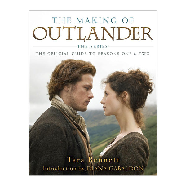 The Making of Outlander: The Series, The Official Guide to Seasons One & Two