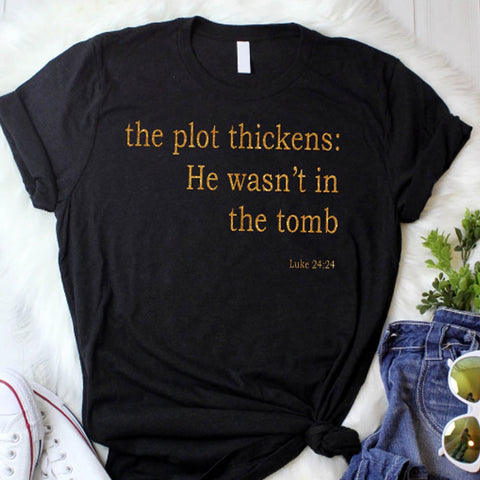 Image of The Plot Thickens: He Wasn't In The Tomb Shirt