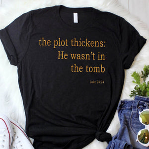 The Plot Thickens: He Wasn't In The Tomb Shirt