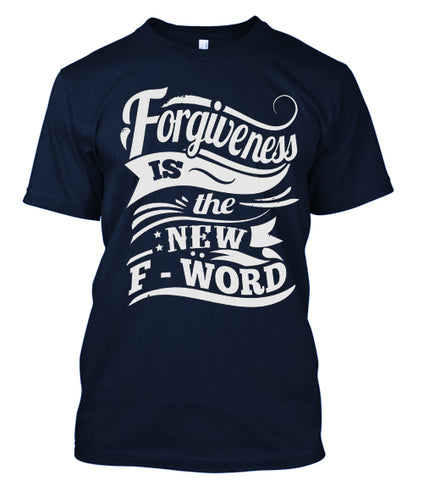 Forgiveness Is The New F-Word T-Shirt