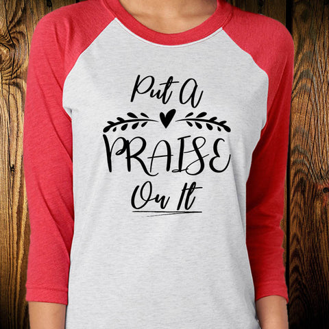 Put A Praise On It Baseball Tee