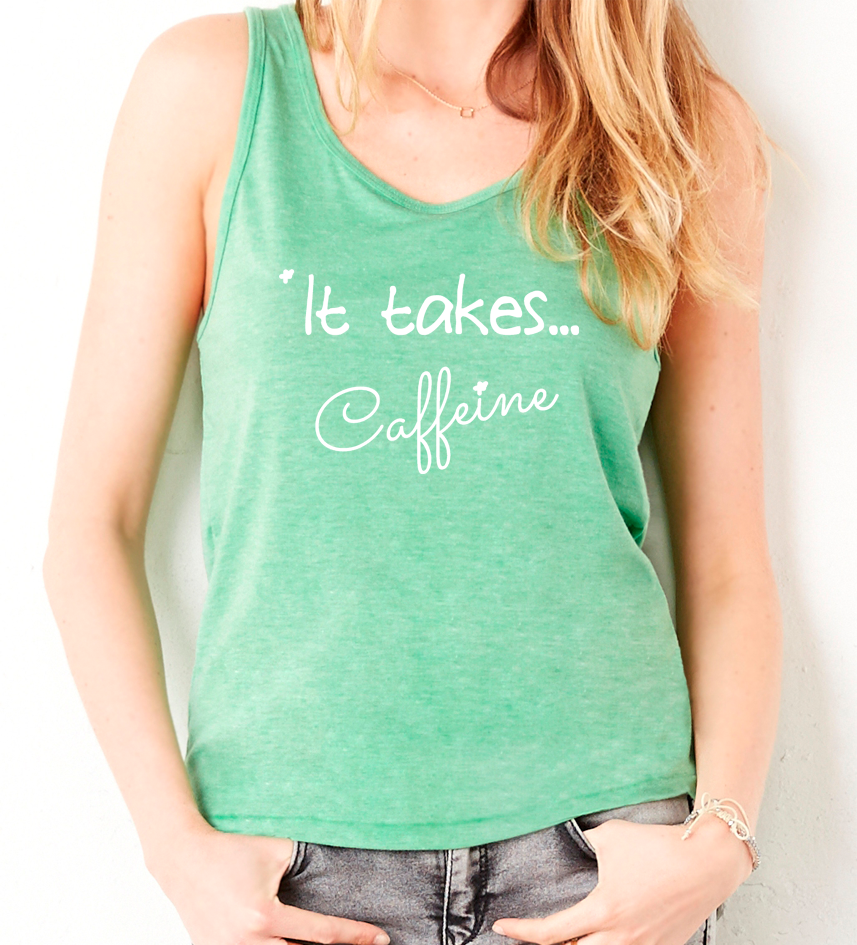 "Green Tri-blend Tank ""It takes...Caffeine"" - Us+Four"