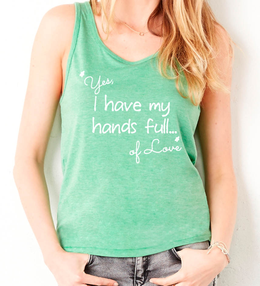 "Green Tri-blend Tank ""Yes, I have my hands full...of love"""" - Us+Four"