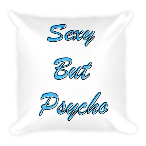 Sexy But Psycho Square Pillow