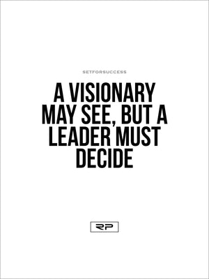 A LEADER MUST DECIDE - 18x24 Poster