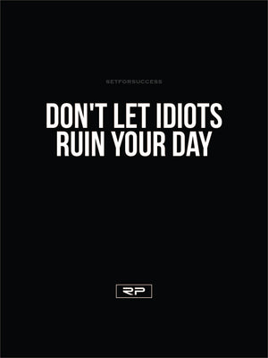 Don't Let Idiots Ruin Your Day - 18x24 Poster
