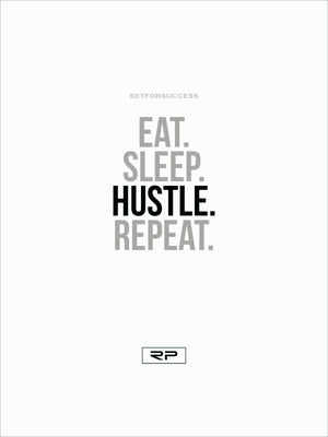 Eat. Sleep. Hustle. Repeat. - 18x24 Poster