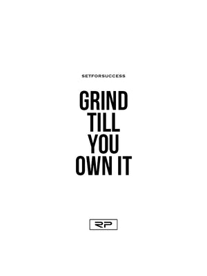 Grind Till You Own It - 18x24 Poster
