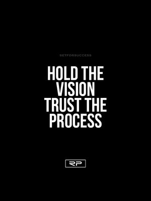 Hold The Vision, Trust The Process - 18x24 Poster