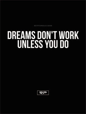 Dreams Don't Work Themselves - 18x24 Poster
