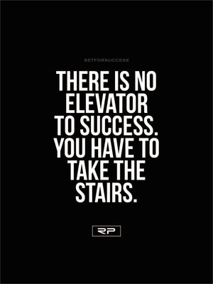 There Is No Elevator To Success - 18x24 Poster