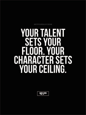 Your Character Sets Your Ceiling. - 18x24 Poster