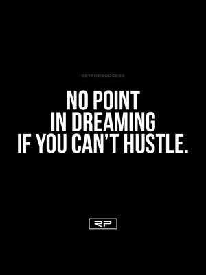 No Point In Dreaming If You Can't Hustle - 18x24 Poster