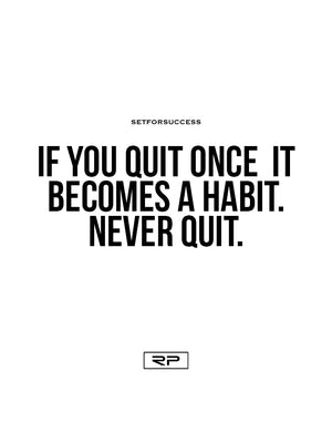 If You Quit Once It Becomes A Habit - 18x24 Poster