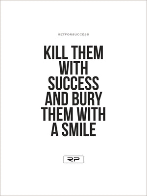 KILL THEM WITH SUCCESS - 18x24 Poster