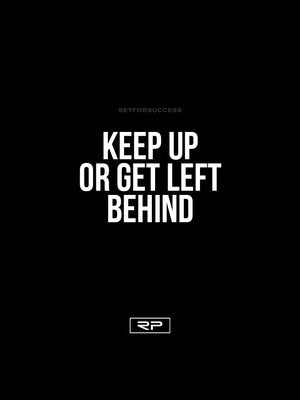 Keep Up Or Get Left Behind - 18x24 Poster