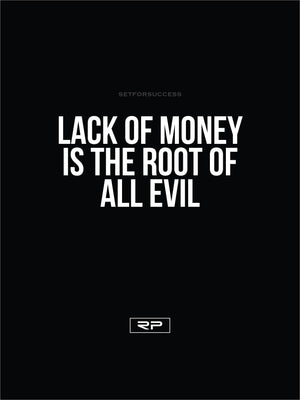 LACK OF MONEY IS THE ROOT OF ALL EVIL - 18x24 Poster