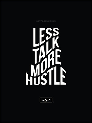 LESS TALK MORE HUSTLE - 18x24 Poster