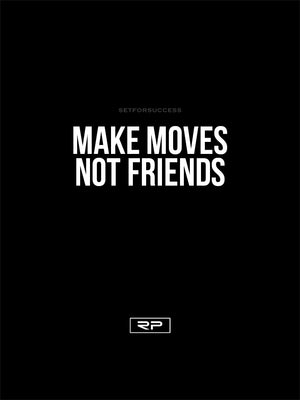 MAKE MOVES NOT FRIENDS - 18x24 Poster