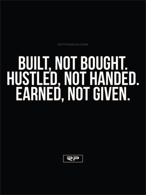 Earned, Not Given. - 18x24 Poster