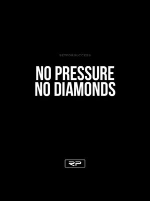 No Pressure, No Diamonds - 18x24 Poster