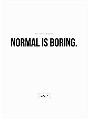 Normal Is Boring. - 18x24 Poster