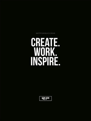 Create, Work, Inspire - 18x24 Poster