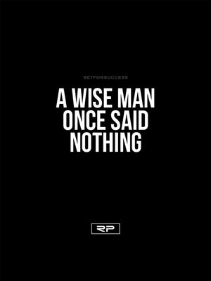 A Wise Man Once Said 18x24 Poster