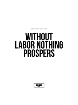 Without Labor Nothing Prospers - 18x24 Poster