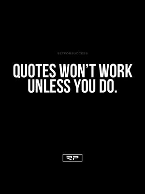 Quotes Won't Work Unless You Do - 18x24 Poster