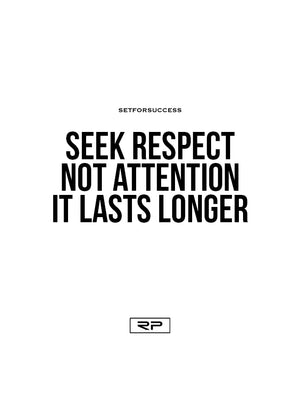 Seek Respect Not Attention - 18x24 Poster