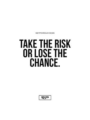 Take The Risk - 18x24 Poster