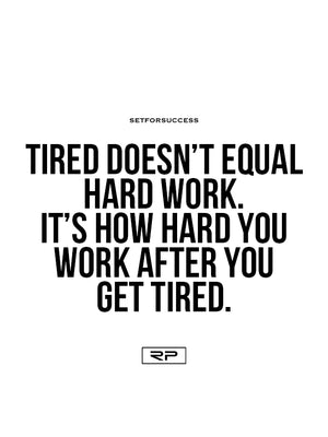 Tired Doesn't Equal Hard Work - 18x24 Poster