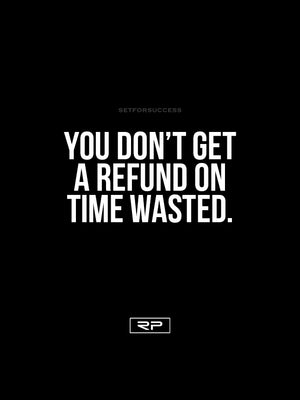 You Don't Get A Refund On Time Wasted- 18x24 Poster
