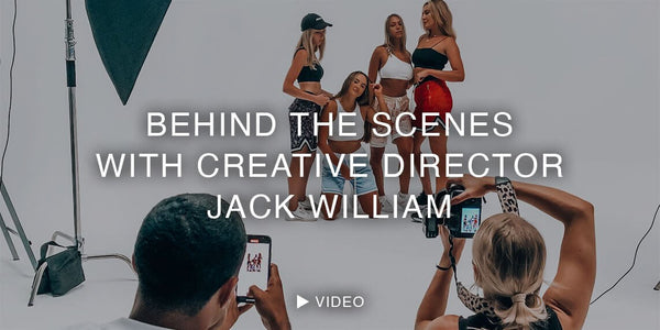 BEHIND THE SCENES WITH CREATIVE DIRECTOR JACK WILLIAM