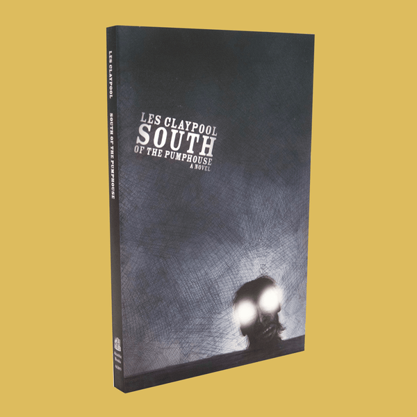 Les Claypool - South of the Pumphouse Book