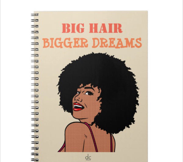 Big Hair Big Dreams notebook