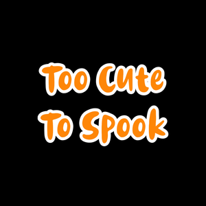 Too Cute To Spook Quote Add On
